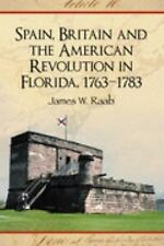 Spain, Britain and the American Revolution in Florida 1763-1783 James W. Raab P