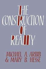 NEW - The Construction of Reality by Arbib, Michael A.; Hesse, Mary B.