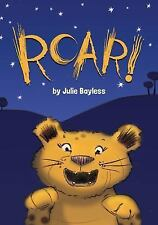 Roar! by Julie Bayless c2015, VGC Hardcover
