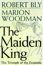 The Maiden King: The Reunion of Masculine and Feminine, Woodman, Marion, Bly, Ro