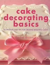Cake Decorating Basics: Techniques and Tips for Creating Beautiful-ExLibrary