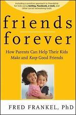 Friends Forever: How Parents Can Help Their Kids Make and Keep Good Friends, Fre