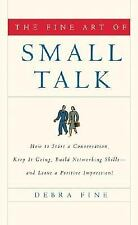 The Fine Art of Small Talk : How to Start a Conversation, Keep It Going,...