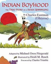 Indian Boyhood : The True Story of a Sioux Upbringing by Charles Alexander...