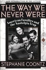 The Way We Never Were: American Families And The Nostalgia Trap, Stephanie Coont