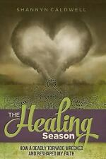 The Healing Season : How a Deadly Tornado Nearly Destroyed and Completely...