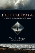 Just Courage : God's Great Expedition for the Restless Christian by Gary A....