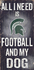 "MICHIGAN STATE SPARTANS ALL I NEED IS FOOTBALL AND MY DOG 6""X12"" WOOD SIGN NEW"
