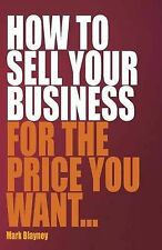 How to Sell Your Business for the Price You Want Blayney, Mark Very Good Book