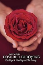 Rosebud Blooming : Hurting to Healing in His Timing by Nancy Maggio (2011,...
