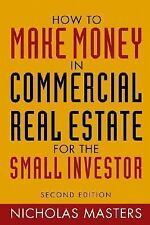 How to Make Money in Commercial Real Estate : For the Small Investor by...