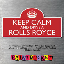 Keep calm & drive a Roll Royce Sticker 7yr water/fade proof vinyl  parts Badge