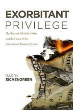 Exorbitant Privilege: The Rise and Fall of the Dollar and the Future of the Inte