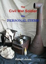 "SIGNED BY AUTHOR ""THE CIVIL WAR SOLDIER - HIS PERSONAL ITEMS"", BY ROBERT JONES"