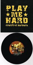 """CRUCIFIED BARBARA - PLAY ME HARD (GMRV1703) (300 ONLY PRESSING) 7"""" SINGLE"""