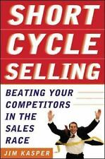 Short Cycle Selling: Beating Your Competitors in the Sales Race, Kasper, Jim, Go