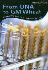 From DNA to GM Wheat: Discovering Genetic Modification of Food (Chain Reactions)
