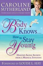 The Body Knows... How to Stay Young : Healthy-Aging Secrets from a Medical...