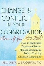 Change and Conflict in Your Congregation (Even If You Hate Both) : How to...