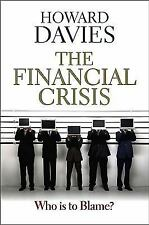 The Financial Crisis : Who Is to Blame? by Howard Davies (2010, Hardcover)