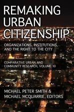 Remaking Urban Citizenship: Organizations, Institutions, and the Right to the...