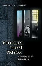 Profiles from Prison : Adjusting to Life Behind Bars by Michael G. Santos...