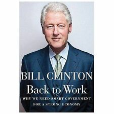 Back to Work : Why We Need Smart Government for a Strong Economy by Bill...