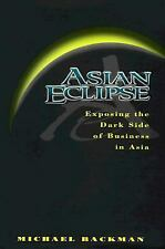 Asian Eclipse : Exposing the Dark Side of Business in Asia by Michael Backman