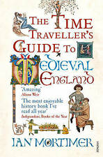 The Time Traveller's Guide to Medieval England: A Handbook for Visitors to the F