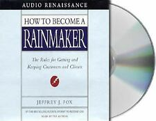 How to Become a Rainmaker: The Rules for Getting and Keeping Customers and Clie