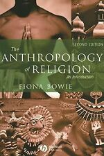 The Anthropology of Religion : An Introduction by Fiona Bowie, 2005, Paperback
