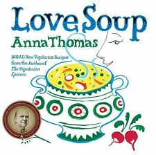 Love Soup: 160 All-New Vegetarian Recipes from the Author of the Vegetarian Epic