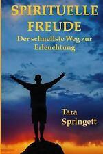 Spirituelle Freude : Der Schnellste Weg Zur Erleuchtung by Tara Springett...