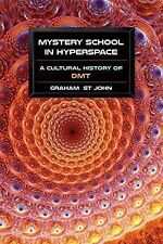 Mystery School in Hyperspace : A Cultural History of DMT by Graham St John...