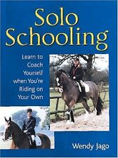 Solo Schooling: Learn to Coach Yourself When You're Riding on Your Own By Wendy
