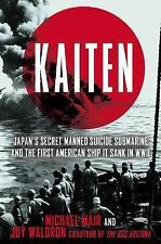 Kaiten: Japan's Secret Manned Suicide Submarine and the First American Ship It S