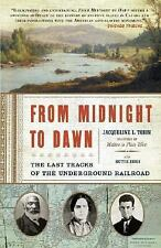 From Midnight to Dawn : The Last Tracks of the Underground Railroad by...