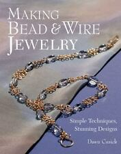 Making Bead and Wire Jewelry : Simple Techniques, Stunning Designs