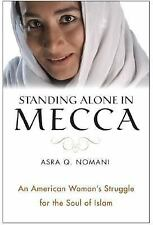 Standing Alone in Mecca : An American Woman's Struggle for the Soul of Islam by…