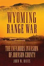 Wyoming Range War : The Infamous Invasion of Johnson County by John W. Davis...