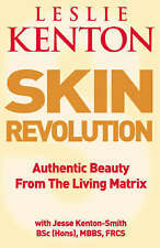 Skin Revolution : Authentic Beauty from the Living Matrix by Leslie Kenton