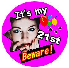 21st BIRTHDAY BADGE (BEWARE!) FEMALE - BIG PERSONALISED BADGE, PHOTO NEW