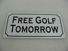FREE GOLF TOMORROW Sign for Golf Course, Farm, Country Club or Pro Shop Range