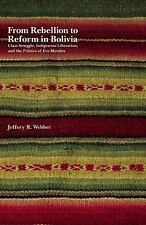 From Rebellion to Reform in Bolivia : Class Struggle, Indigenous Liberation,...