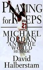 Playing for Keeps: Michael Jordan and the World That He Made, David Halberstam,