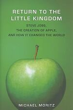Return to the Little Kingdom : How Apple and Steve Jobs Changed the World by...