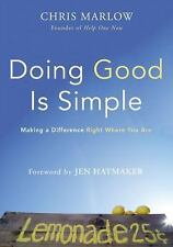 Doing Good Is Simple : Making a Difference Right Where You Are by Chris...
