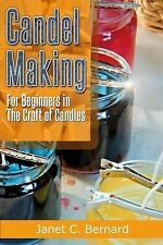 Candle Making : For Beginners in the Craft of Candles by Janet Bernard (2014,...