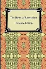 The Book of Revelation by Clarence Larkin (2007, Paperback)