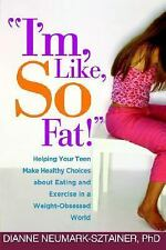 """I'm, Like, SO Fat!"": Helping Your Teen Make Healthy Choices about Eating and Ex"